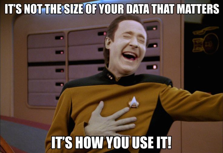 Big Data Star Trek Meme - It's Not The Size of Your Data That Matters, It's How You Use It