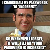 Anchorman Meme - I Changed All My Passwords to Incorrect