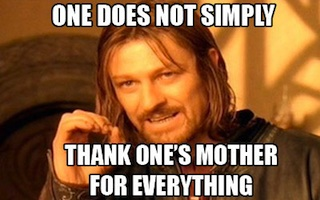 Boromir Meme One Does Not Simply Thank One's Mom - Mother's Day