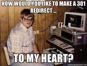 Marketing Valentine's Day Pick Up Line Meme - How Would You Like to Make a 301 Redirect... to My Heart?