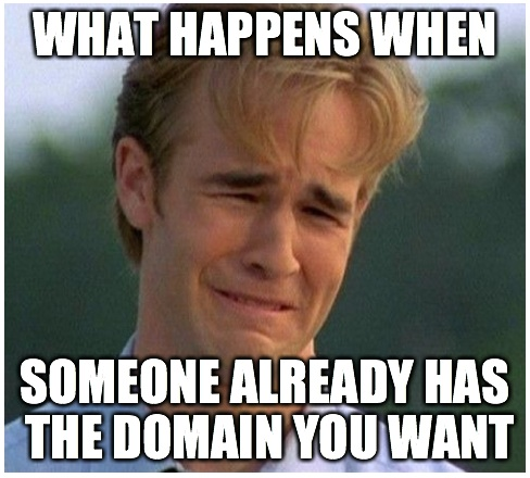 Someone Already has the domain I Want! Solve the problem & preorder at Dynadot now! - 90s Problems Meme